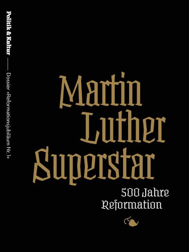 "Martin Luther Superstar: 500 Jahre Reformation - Dossier ""Reformationsjubiläum Nr. 1"""